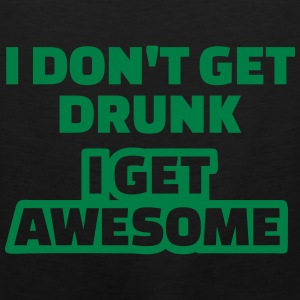 I don't get drunk I get awesome Bags & backpacks - Men's Premium Tank