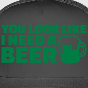 You look like I need a beer Women's T-Shirts - Trucker Cap