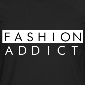 Fashion Addict Women's T-Shirts - Men's Premium Long Sleeve T-Shirt