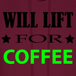 will lift for coffee  funny Women's T-Shirts - Men's Hoodie