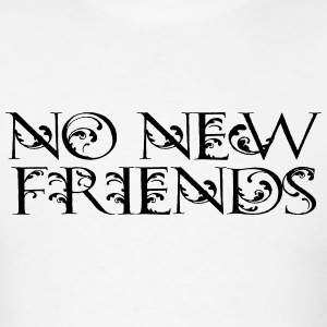 no new friends hoodie - Men's T-Shirt