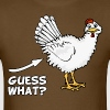 Guess What Chicken Butt T-Shirts - Men's T-Shirt