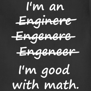 I'm an Engineer I'm Good at Math T-Shirts - Adjustable Apron