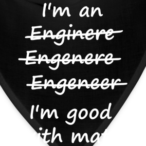 I'm an Engineer I'm Good at Math T-Shirts - Bandana