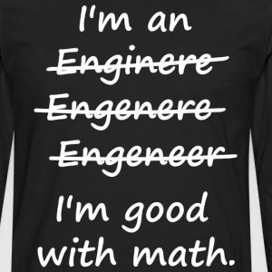 I'm an Engineer I'm Good at Math T-Shirts - Men's Premium Long Sleeve T-Shirt