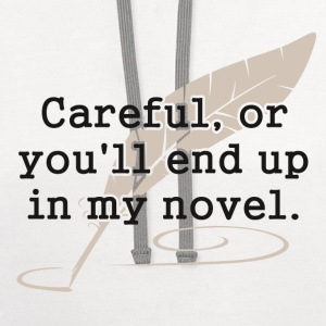 Careful, or You'll End Up In My Novel Writer T-Shirts - Contrast Hoodie