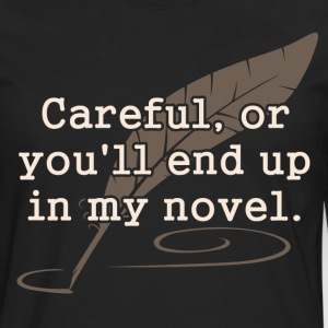 Careful, or You'll End Up In My Novel Writer T-Shirts - Men's Premium Long Sleeve T-Shirt