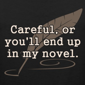 Careful, or You'll End Up In My Novel Writer T-Shirts - Men's Premium Tank