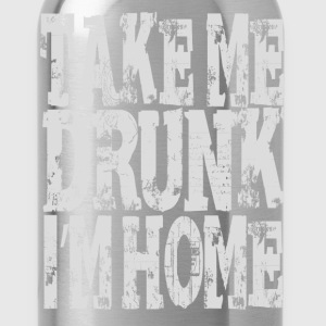 Take me drunk Im home T-Shirts - Water Bottle