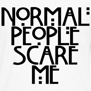 Normal people scare me Women's T-Shirts - Men's Premium Long Sleeve T-Shirt