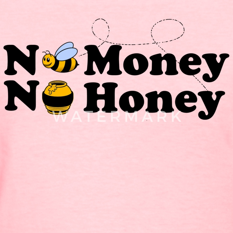 no_money_no_honey Women's T-Shirts - Women's T-Shirt