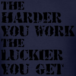 Harder You Work The Luckier You Get Zip Hoodies & Jackets - Men's T-Shirt