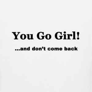 You Go Girl! - Men's Premium Tank