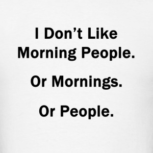 I Don't Like Morning People.  Or Mornings.  Or Peo - Men's T-Shirt