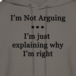 I'm Not Arguing. I'm Just Explaining Why I'm Right - Men's Hoodie