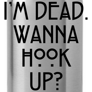 I'm dead. Wanna hook up? Women's T-Shirts - Water Bottle