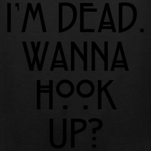 I'm dead. Wanna hook up? Women's T-Shirts - Men's Premium Tank