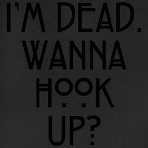 I'm dead. Wanna hook up? Women's T-Shirts - Leggings