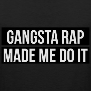 Gangsta rap made me do it Women's T-Shirts - Men's Premium Tank