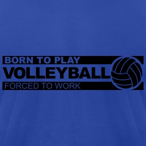 Born to play volleyball Hoodies - Men's T-Shirt by American Apparel