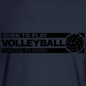 Born to play volleyball Hoodies - Men's Long Sleeve T-Shirt