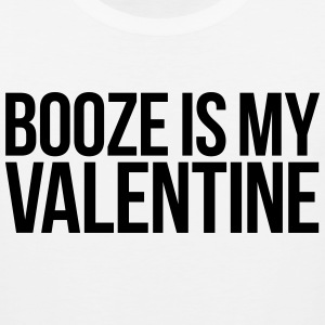 BOOZE IS MY VALENTINE T-Shirts - Men's Premium Tank