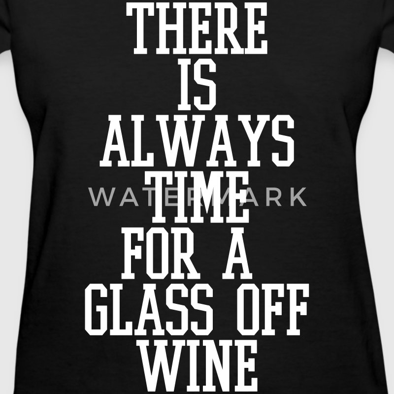 There is always time for a glass of wine Women's T-Shirts - Women's T-Shirt