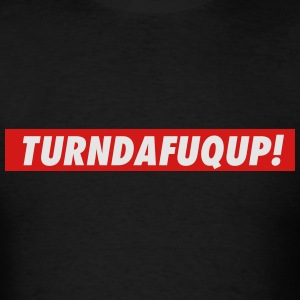 Turn the fuck up Long Sleeve Shirts - Men's T-Shirt