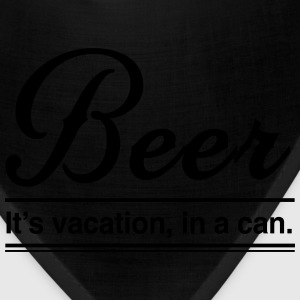 Beer. It's vacation in a can T-Shirts - Bandana
