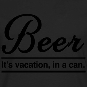 Beer. It's vacation in a can T-Shirts - Men's Premium Long Sleeve T-Shirt