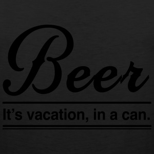 Beer. It's vacation in a can T-Shirts - Men's Premium Tank