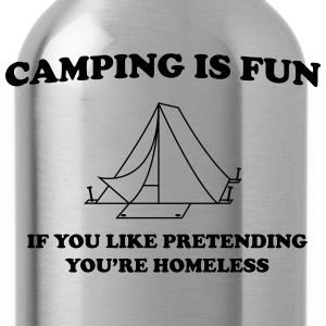 Camping is fun if like pretending your homeless T-Shirts - Water Bottle