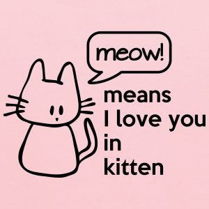 MEOW means I love you in kitten Women's T-Shirts - Kids' Hoodie