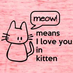 MEOW means I love you in kitten Women's T-Shirts - Women's Flowy Tank Top by Bella