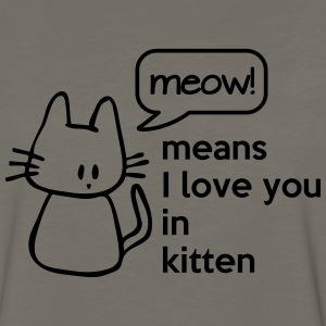 MEOW means I love you in kitten Women's T-Shirts - Men's Premium Long Sleeve T-Shirt
