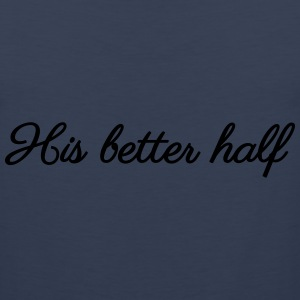 His better half Women's T-Shirts - Men's Premium Tank