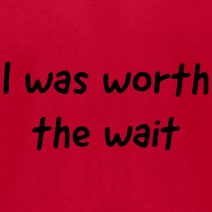 I was worth the wait Baby & Toddler Shirts - Men's T-Shirt by American Apparel