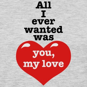 All i ever wanted was you my LOVE happiness Design - Men's Premium Long Sleeve T-Shirt