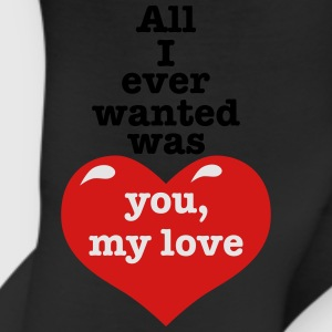All i ever wanted was you my LOVE happiness Design - Leggings
