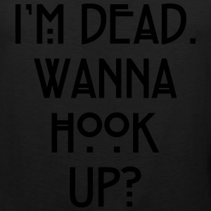...Wanna Hook Up? T-Shirts - Men's Premium Tank