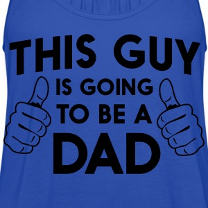 This guy is going to be a dad T-Shirts - Women's Flowy Tank Top by Bella