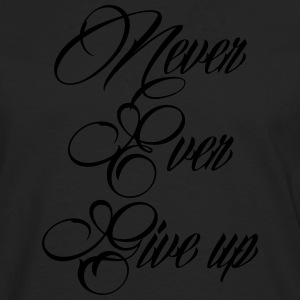 never ever give up Women's T-Shirts - Men's Premium Long Sleeve T-Shirt