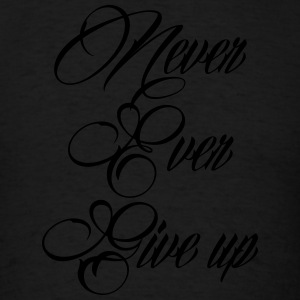 never ever give up Hoodies - Men's T-Shirt