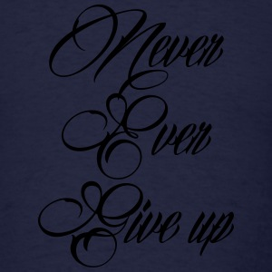 never ever give up Sweatshirts - Men's T-Shirt