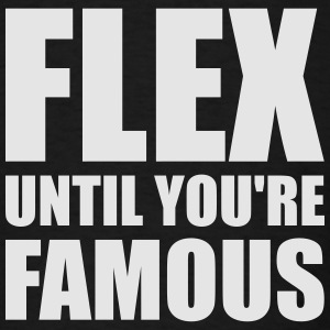 FLEX UNTIL YOU'RE FAMOUS Tanks - Men's T-Shirt