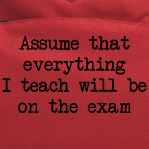 Assume that everything I teach will be on the exam Women's T-Shirts - Computer Backpack