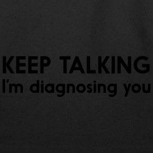 Keep talking I'm diagnosing you T-Shirts - Eco-Friendly Cotton Tote