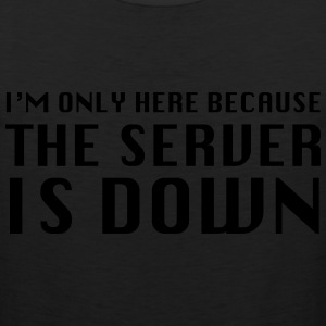 I'm only here because the server is down T-Shirts - Men's Premium Tank