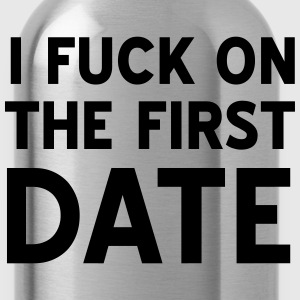 I fuck on the first date T-Shirts - Water Bottle