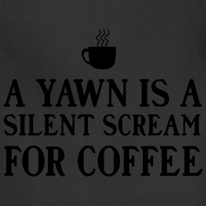 A yawn is a silent scream for coffee T-Shirts - Adjustable Apron